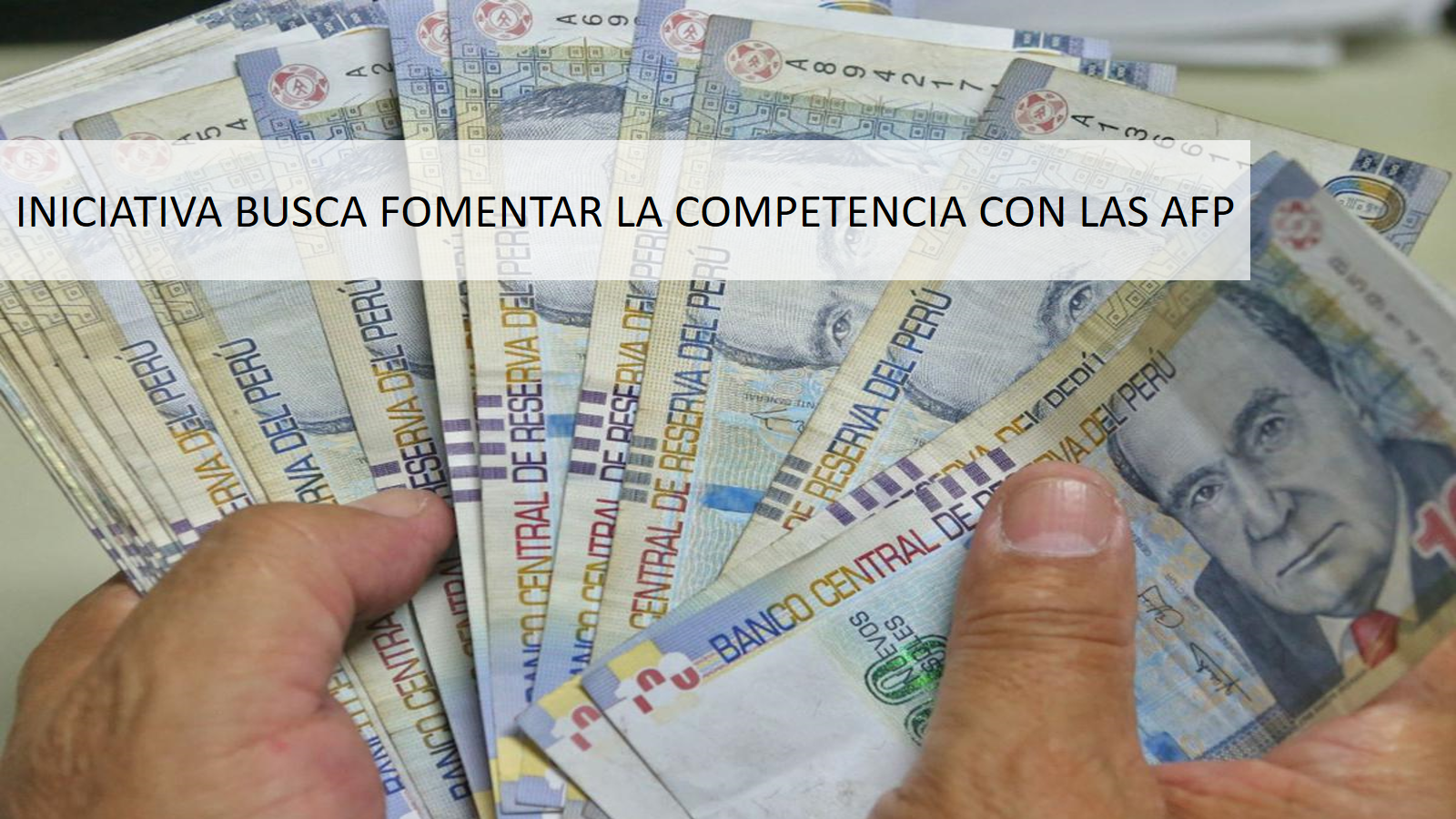 APRUEBAN PROYECTO PARA QUE BANCOS Y CAJAS ADMINISTREN FONDOS DE PENSIONES